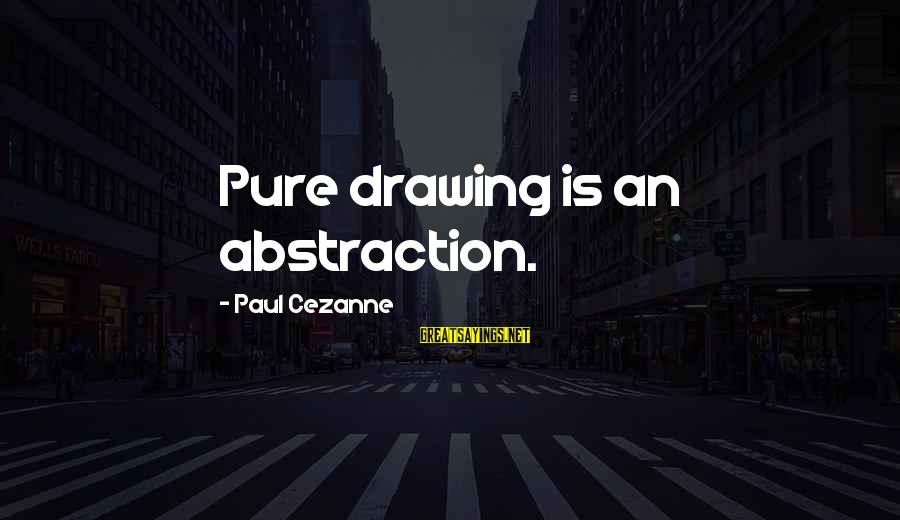 Koi Tumsa Nahi Sayings By Paul Cezanne: Pure drawing is an abstraction.