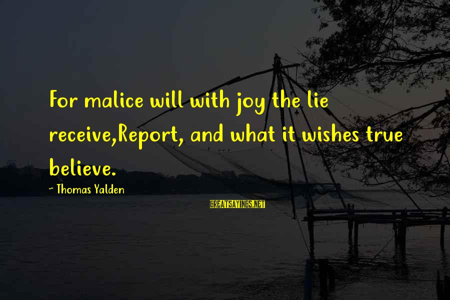 Koi Tumsa Nahi Sayings By Thomas Yalden: For malice will with joy the lie receive,Report, and what it wishes true believe.