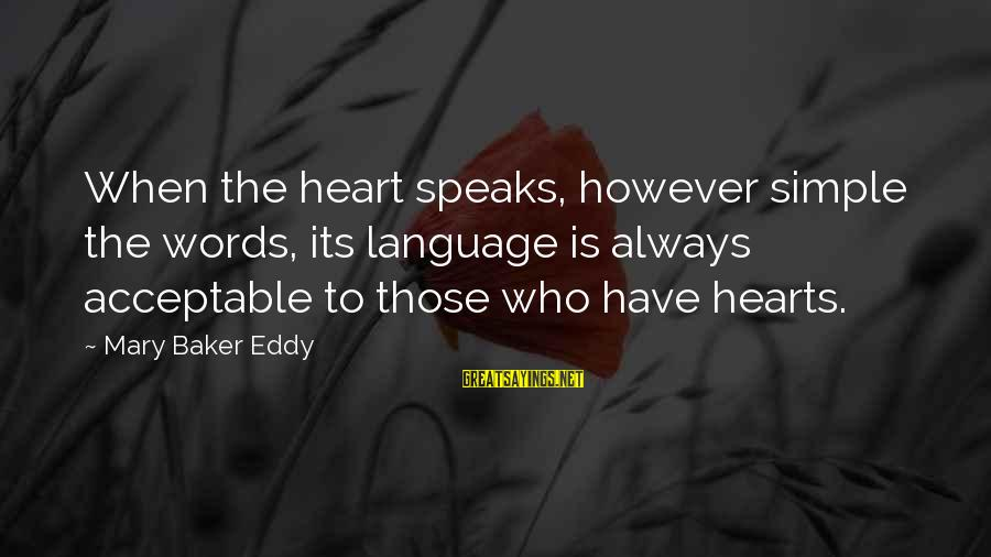 Kold Sayings By Mary Baker Eddy: When the heart speaks, however simple the words, its language is always acceptable to those
