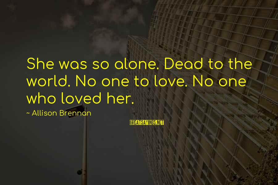 Kongo Sayings By Allison Brennan: She was so alone. Dead to the world. No one to love. No one who