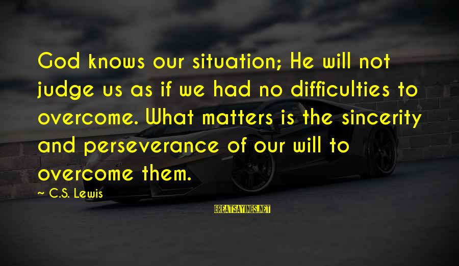 Kongo Sayings By C.S. Lewis: God knows our situation; He will not judge us as if we had no difficulties