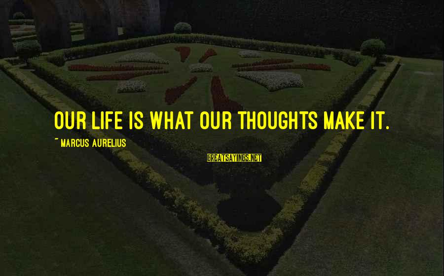 Kongo Sayings By Marcus Aurelius: Our life is what our thoughts make it.