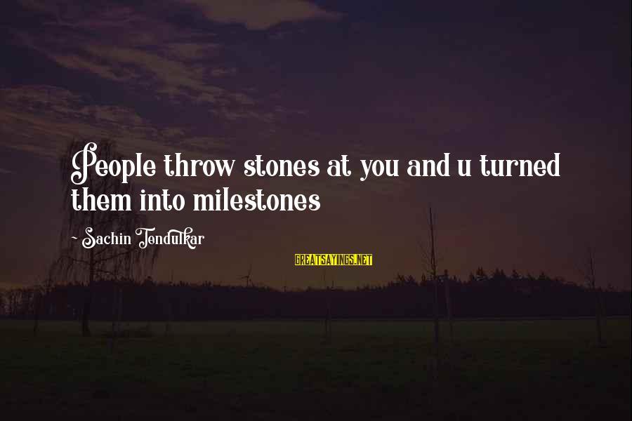 Konstantin E. Tsiolkovsky Sayings By Sachin Tendulkar: People throw stones at you and u turned them into milestones