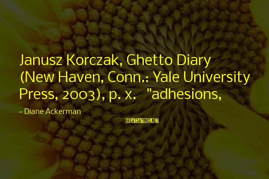 "Korczak's Sayings By Diane Ackerman: Janusz Korczak, Ghetto Diary (New Haven, Conn.: Yale University Press, 2003), p. x. ""adhesions,"