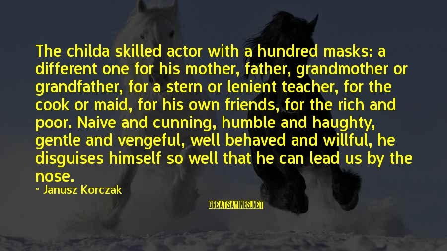 Korczak's Sayings By Janusz Korczak: The childa skilled actor with a hundred masks: a different one for his mother, father,