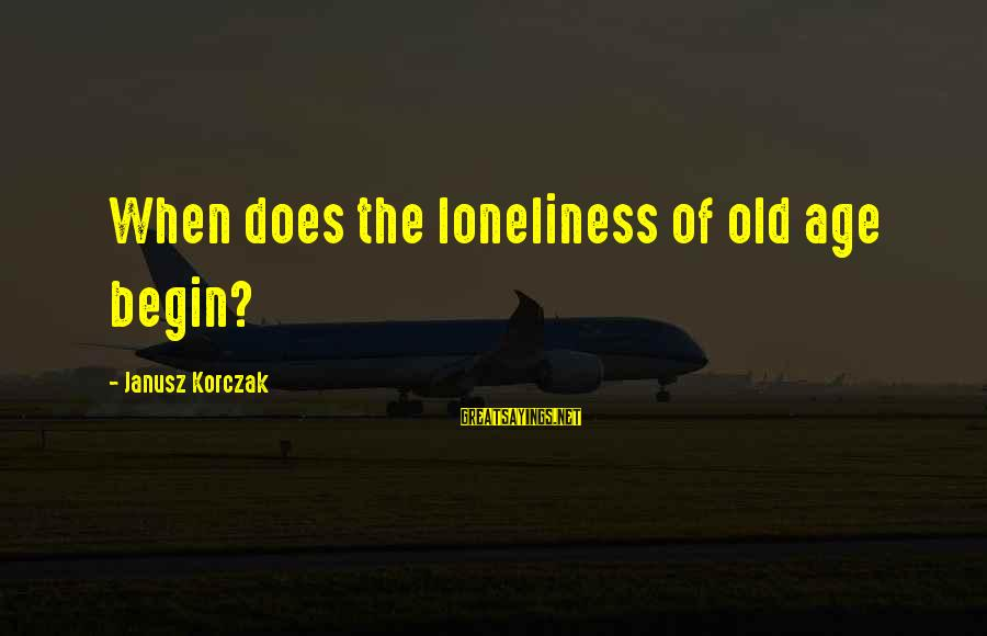 Korczak's Sayings By Janusz Korczak: When does the loneliness of old age begin?