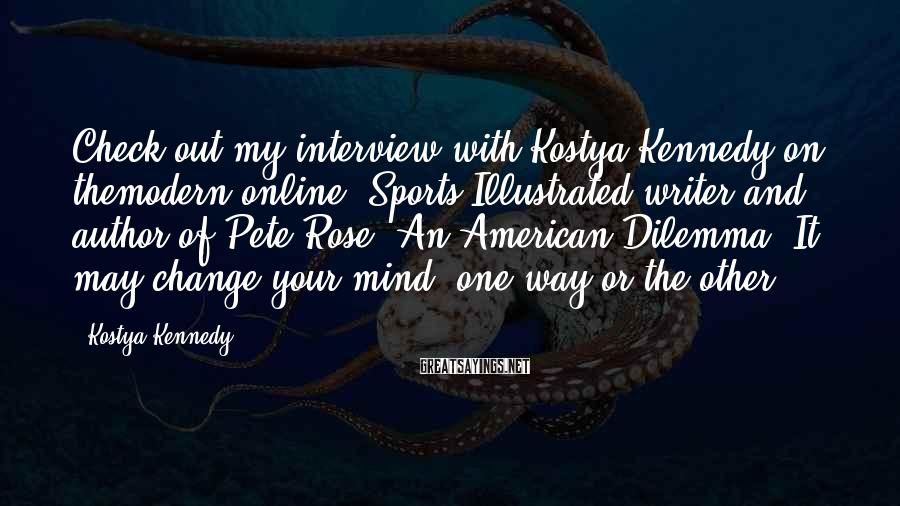 Kostya Kennedy Sayings: Check out my interview with Kostya Kennedy on themodern online. Sports Illustrated writer and author