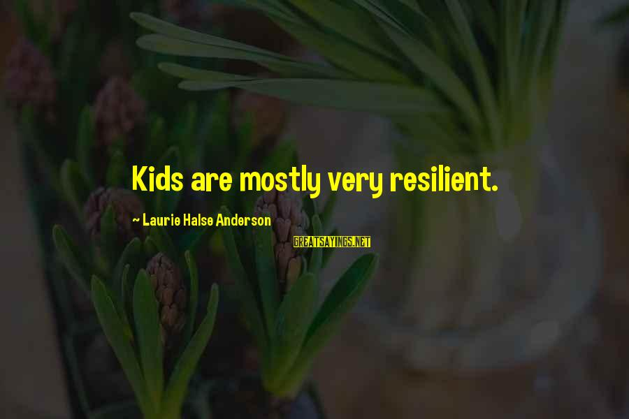 Kotor Carth Sayings By Laurie Halse Anderson: Kids are mostly very resilient.
