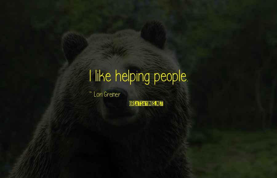 Kotor Carth Sayings By Lori Greiner: I like helping people.