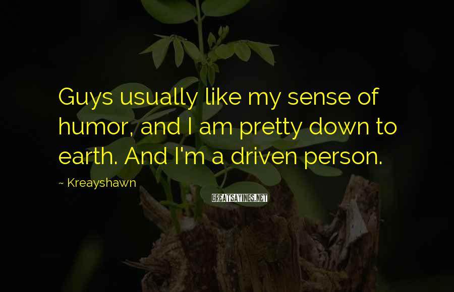 Kreayshawn Sayings: Guys usually like my sense of humor, and I am pretty down to earth. And