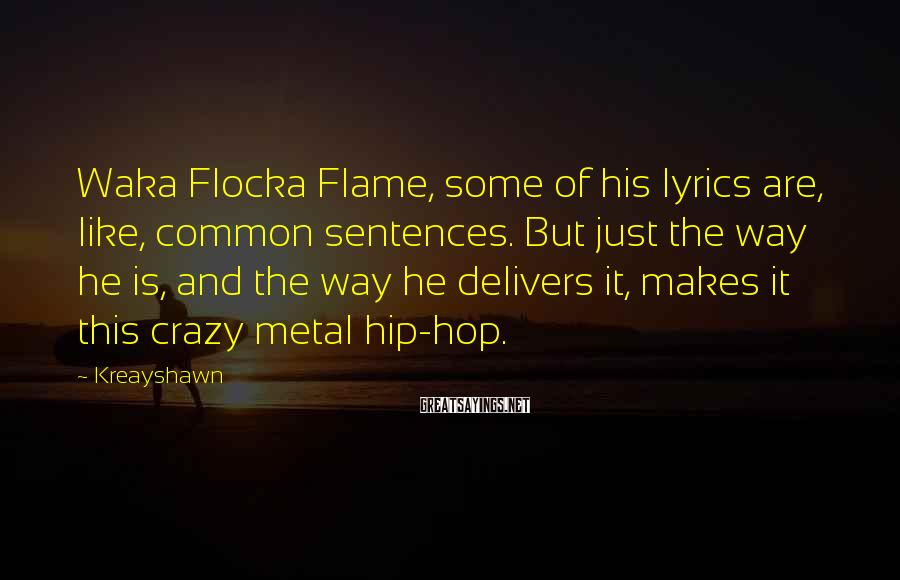 Kreayshawn Sayings: Waka Flocka Flame, some of his lyrics are, like, common sentences. But just the way