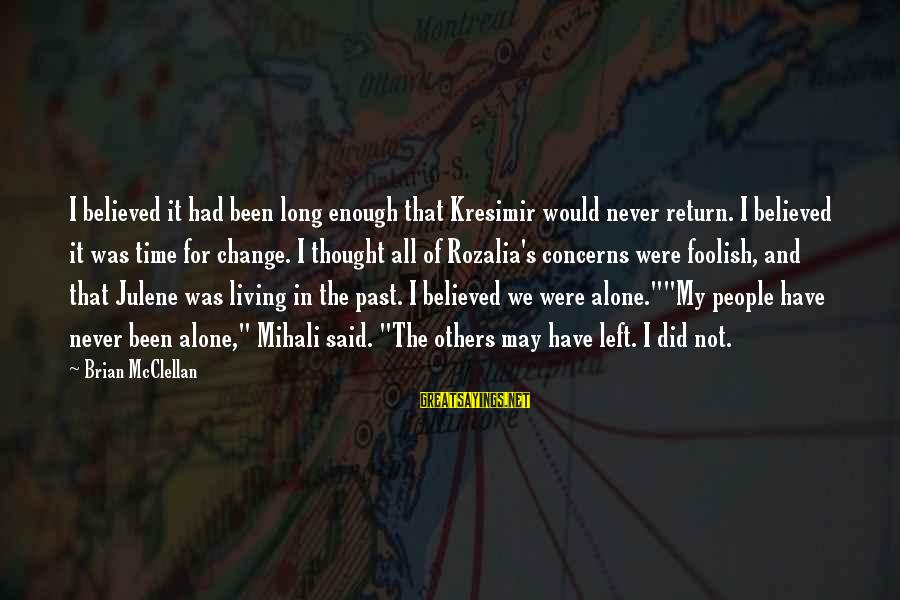 Kresimir Sayings By Brian McClellan: I believed it had been long enough that Kresimir would never return. I believed it