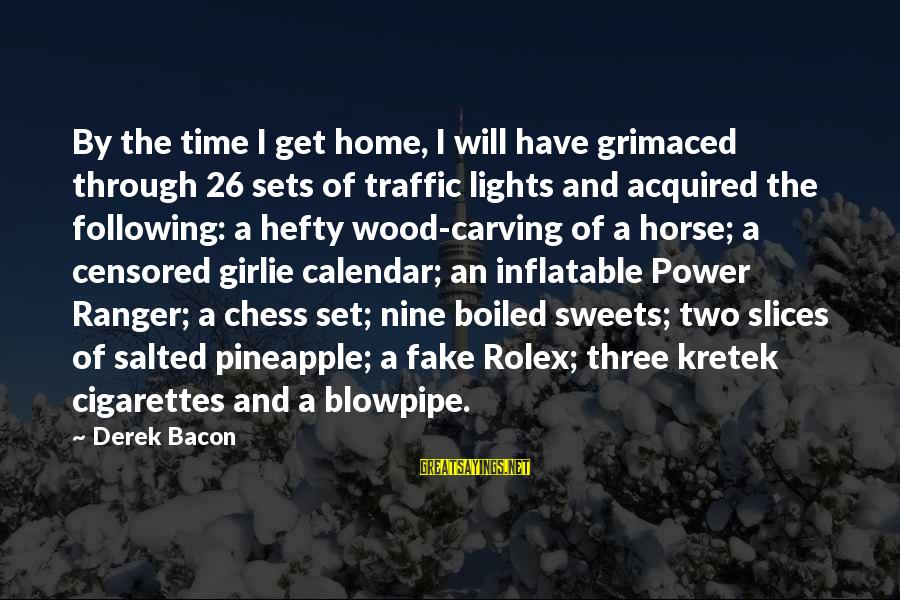 Kretek Sayings By Derek Bacon: By the time I get home, I will have grimaced through 26 sets of traffic