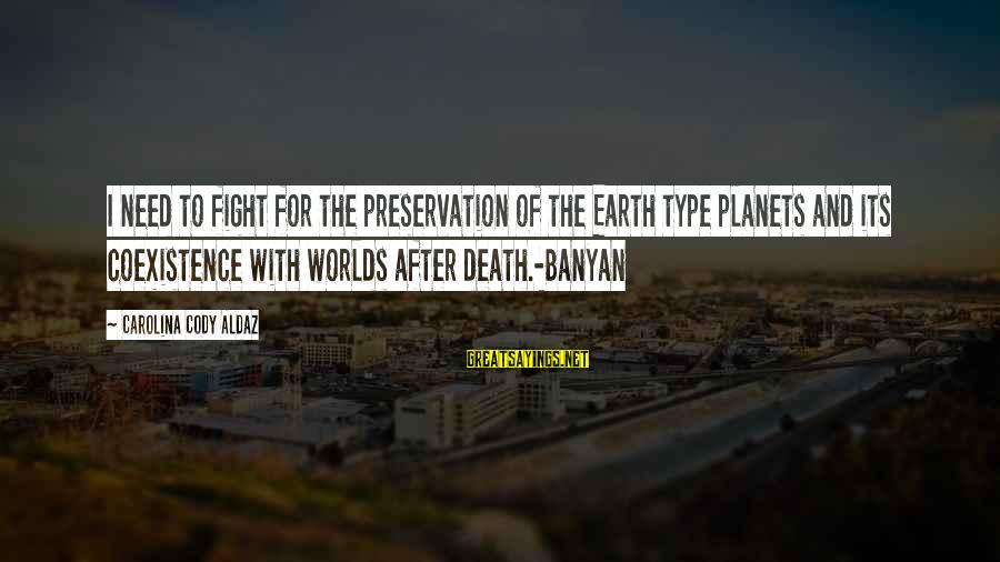 Kriota Sayings By Carolina Cody Aldaz: I need to fight for the preservation of the Earth type planets and its coexistence