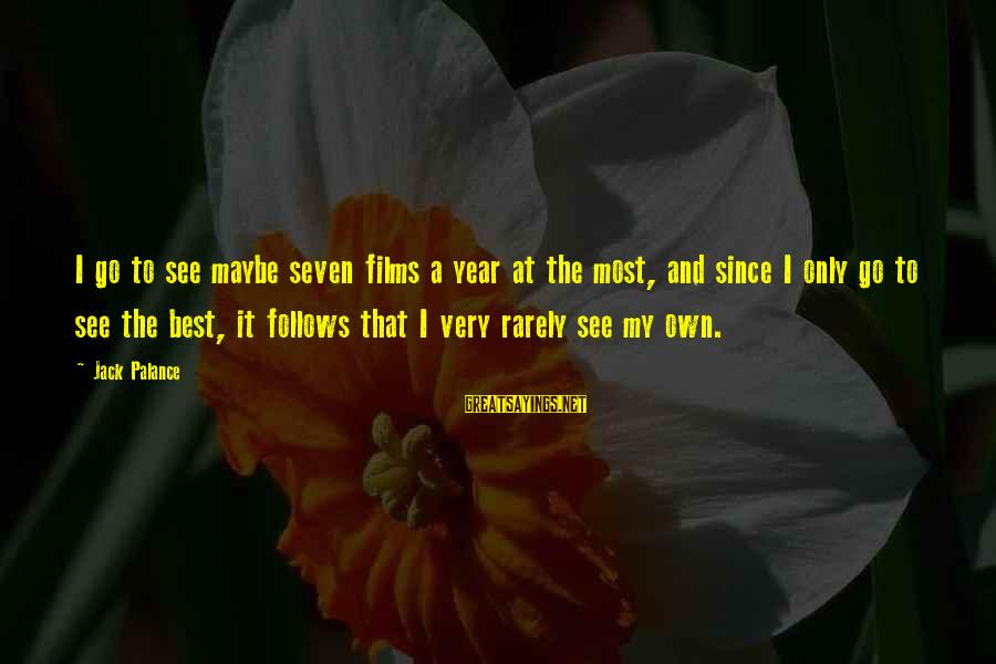 Kriota Sayings By Jack Palance: I go to see maybe seven films a year at the most, and since I
