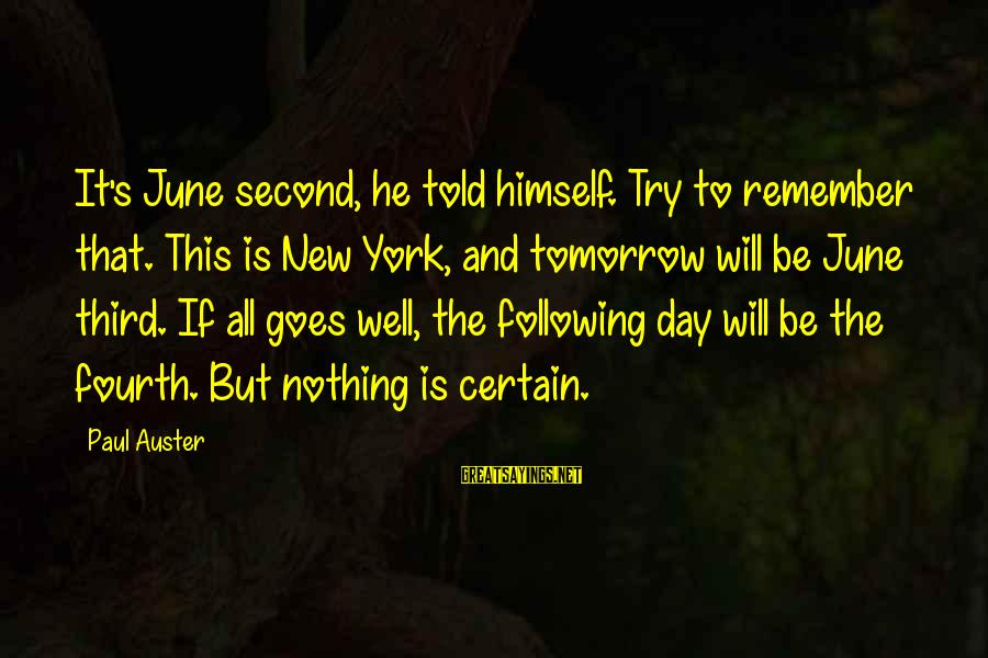 Kriota Sayings By Paul Auster: It's June second, he told himself. Try to remember that. This is New York, and