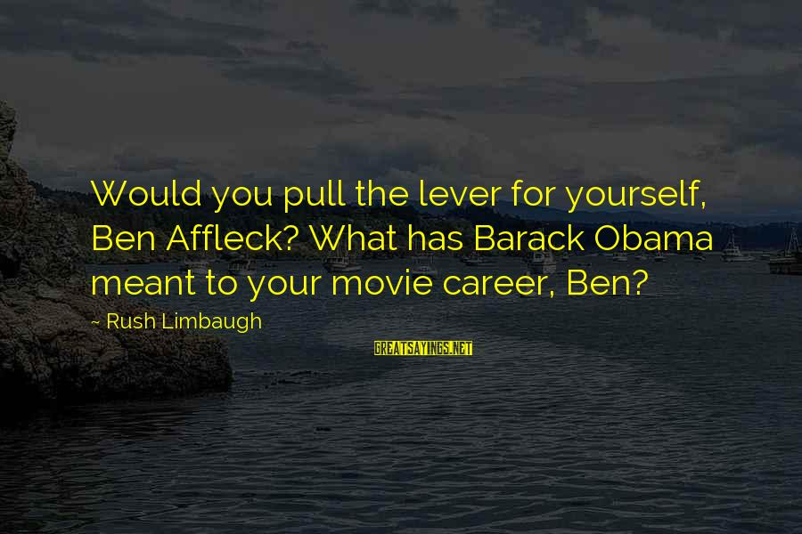 Kriota Sayings By Rush Limbaugh: Would you pull the lever for yourself, Ben Affleck? What has Barack Obama meant to