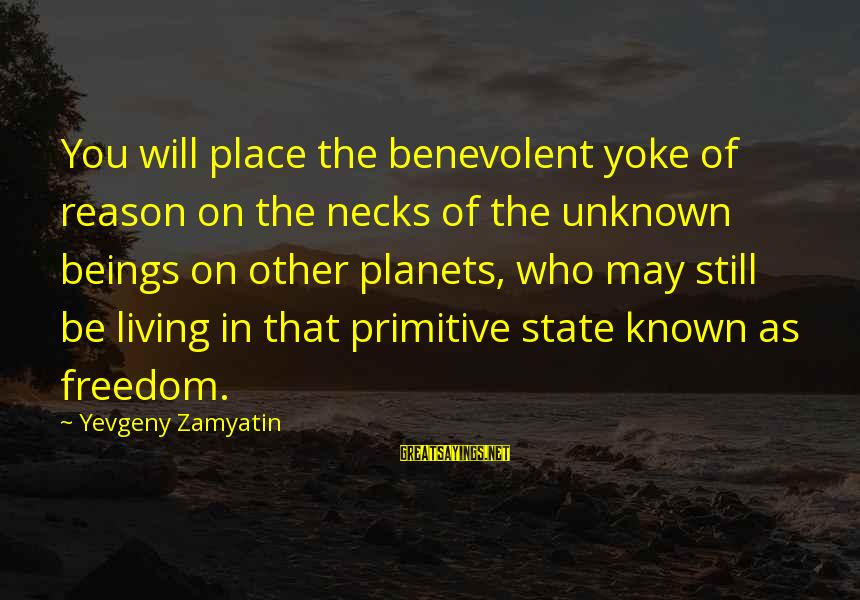 Kriota Sayings By Yevgeny Zamyatin: You will place the benevolent yoke of reason on the necks of the unknown beings