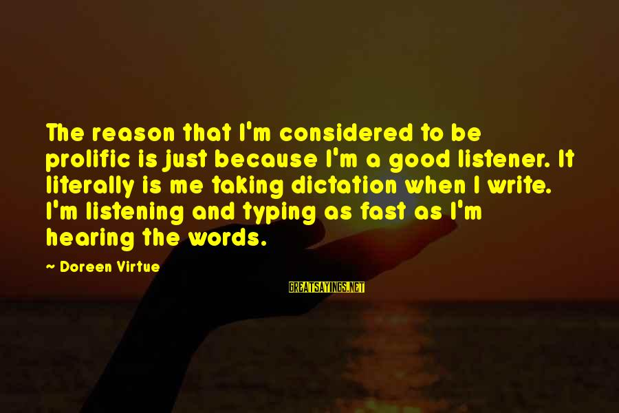 Krishnam Vande Jagadgurum Sayings By Doreen Virtue: The reason that I'm considered to be prolific is just because I'm a good listener.