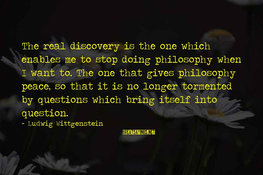 Krishnam Vande Jagadgurum Sayings By Ludwig Wittgenstein: The real discovery is the one which enables me to stop doing philosophy when I