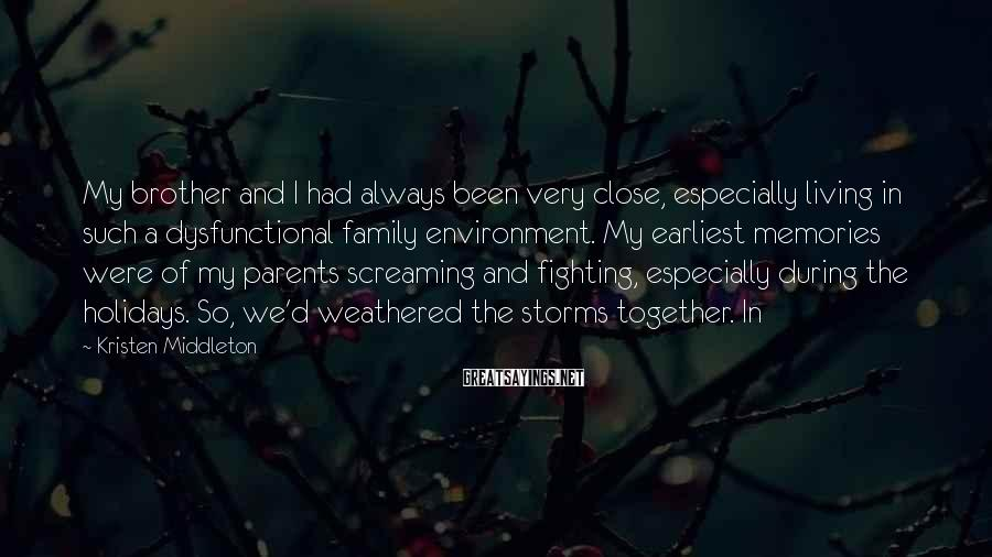 Kristen Middleton Sayings: My brother and I had always been very close, especially living in such a dysfunctional