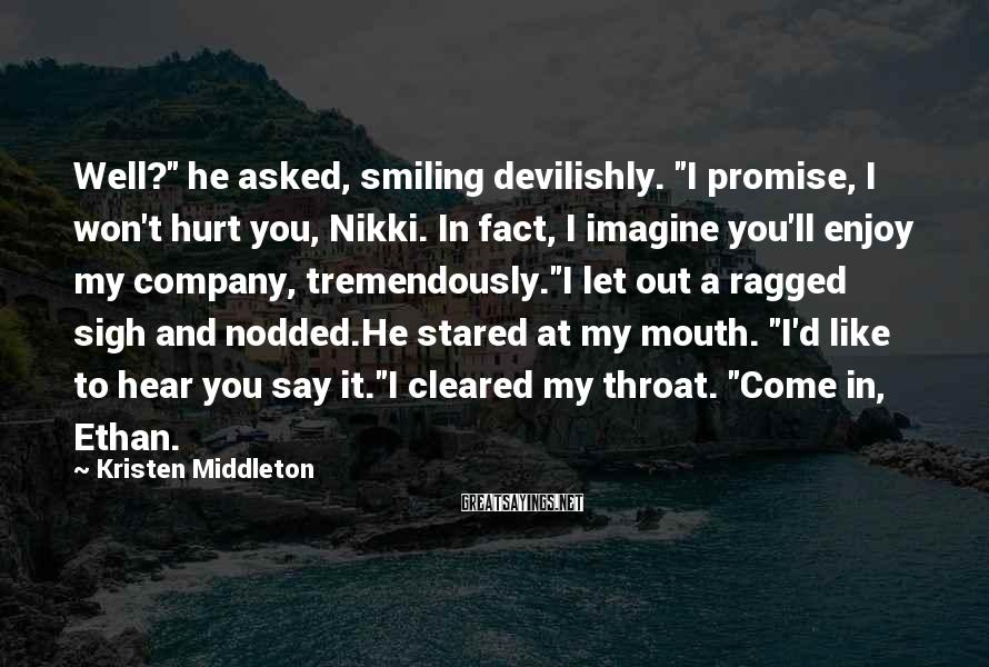 "Kristen Middleton Sayings: Well?"" he asked, smiling devilishly. ""I promise, I won't hurt you, Nikki. In fact, I"