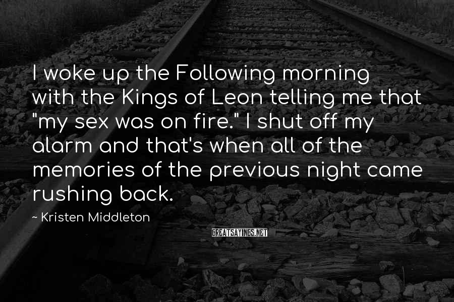 """Kristen Middleton Sayings: I woke up the Following morning with the Kings of Leon telling me that """"my"""