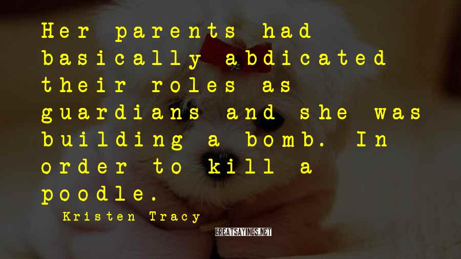 Kristen Tracy Sayings: Her parents had basically abdicated their roles as guardians and she was building a bomb.