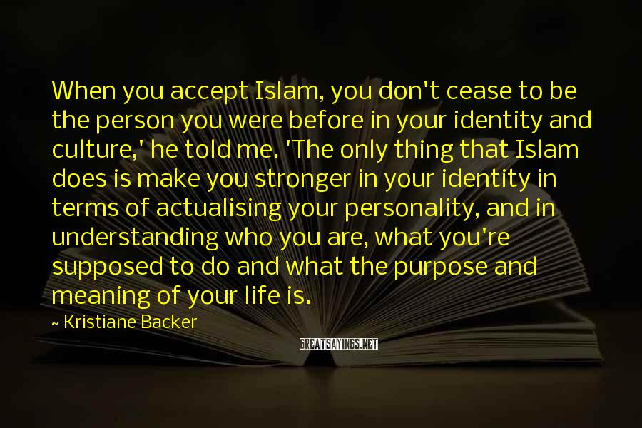 Kristiane Backer Sayings: When you accept Islam, you don't cease to be the person you were before in