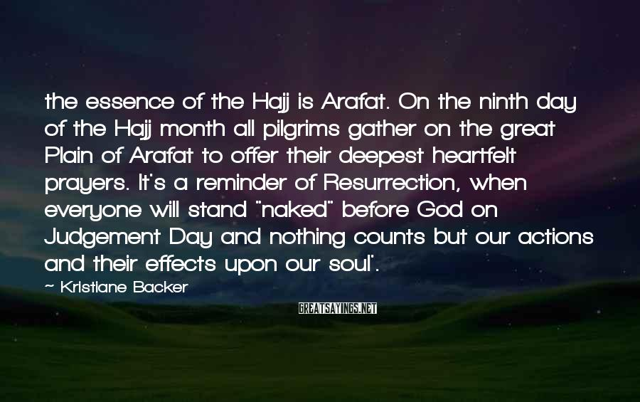 Kristiane Backer Sayings: the essence of the Hajj is Arafat. On the ninth day of the Hajj month