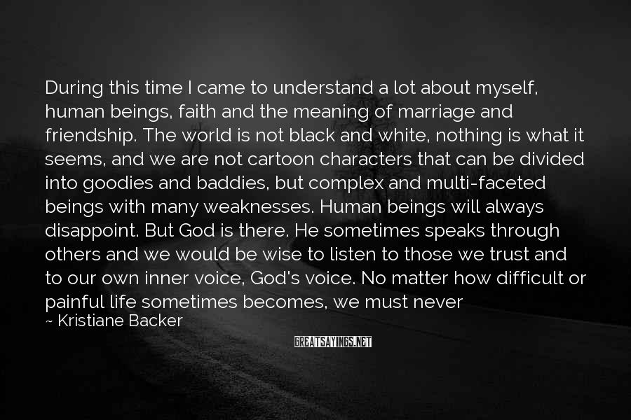 Kristiane Backer Sayings: During this time I came to understand a lot about myself, human beings, faith and
