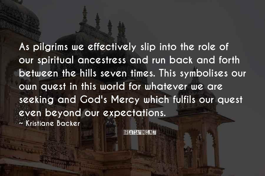 Kristiane Backer Sayings: As pilgrims we effectively slip into the role of our spiritual ancestress and run back