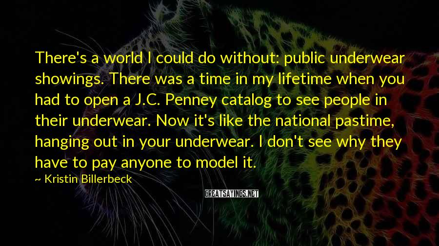 Kristin Billerbeck Sayings: There's a world I could do without: public underwear showings. There was a time in