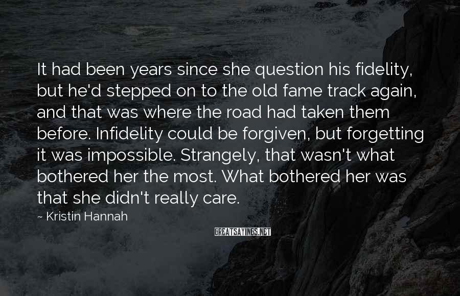 Kristin Hannah Sayings: It had been years since she question his fidelity, but he'd stepped on to the