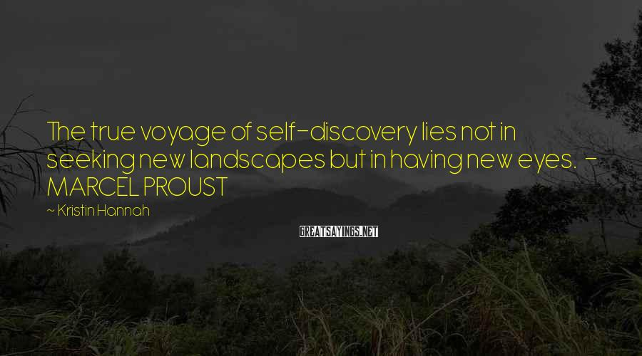 Kristin Hannah Sayings: The true voyage of self-discovery lies not in seeking new landscapes but in having new