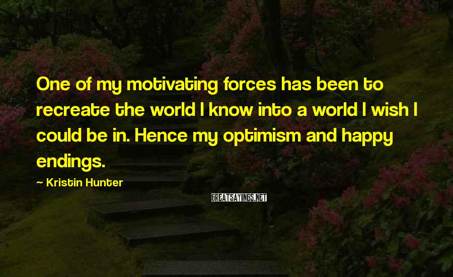 Kristin Hunter Sayings: One of my motivating forces has been to recreate the world I know into a