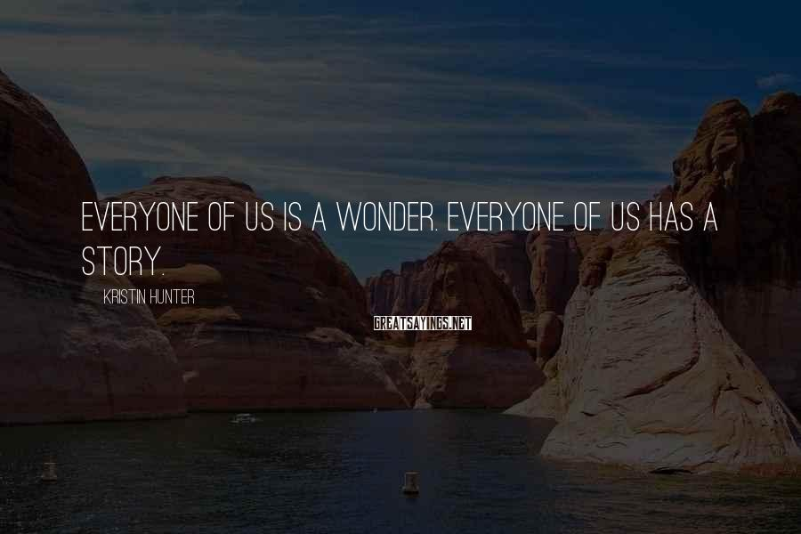 Kristin Hunter Sayings: Everyone of us is a wonder. Everyone of us has a story.
