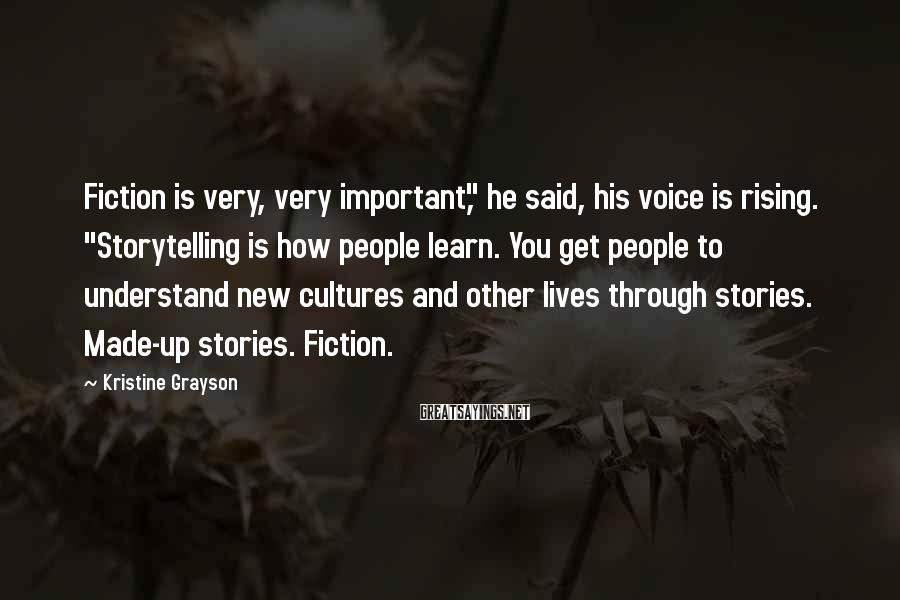 """Kristine Grayson Sayings: Fiction is very, very important,"""" he said, his voice is rising. """"Storytelling is how people"""