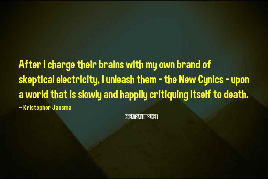Kristopher Jansma Sayings: After I charge their brains with my own brand of skeptical electricity, I unleash them
