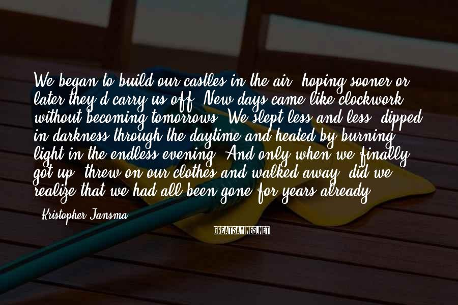 Kristopher Jansma Sayings: We began to build our castles in the air, hoping sooner or later they'd carry