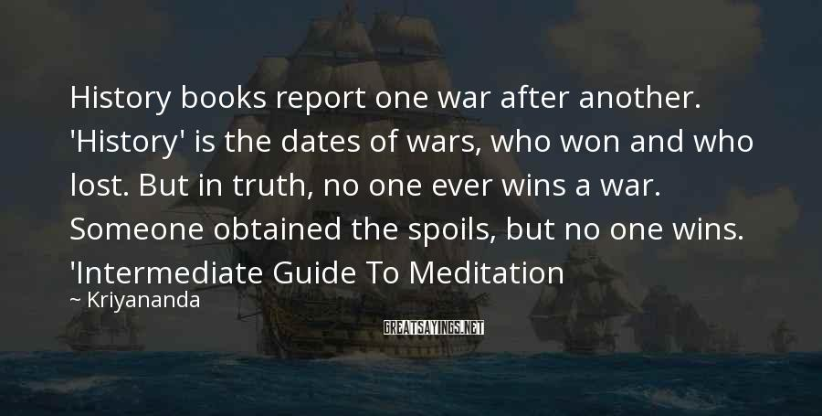 Kriyananda Sayings: History books report one war after another. 'History' is the dates of wars, who won