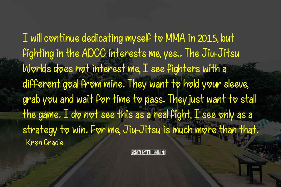 Kron Gracie Sayings: I will continue dedicating myself to MMA in 2015, but fighting in the ADCC interests