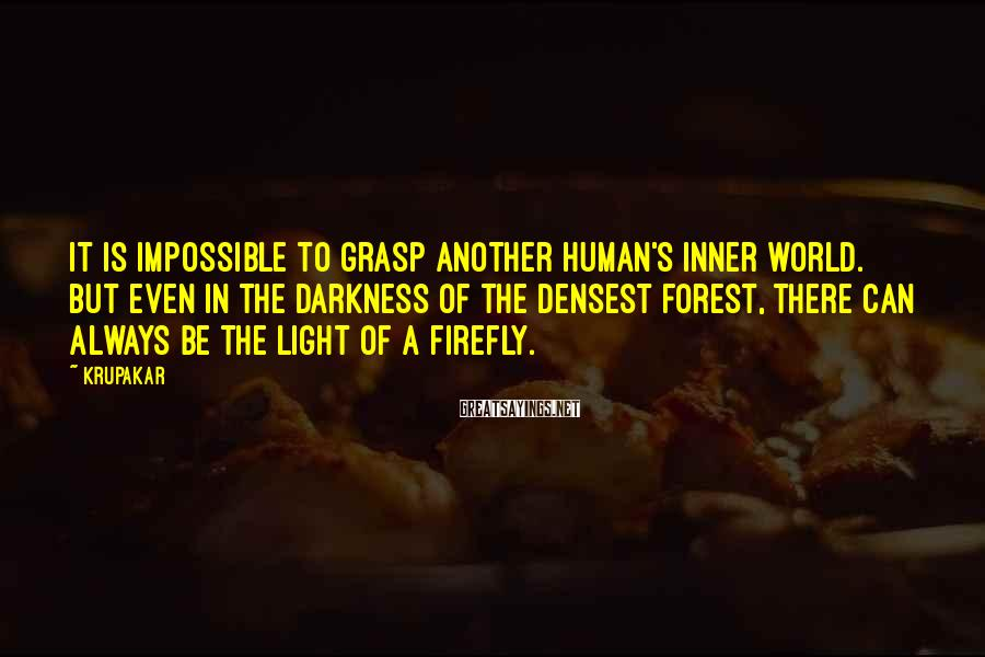 Krupakar Sayings: It is impossible to grasp another human's inner world. But even in the darkness of