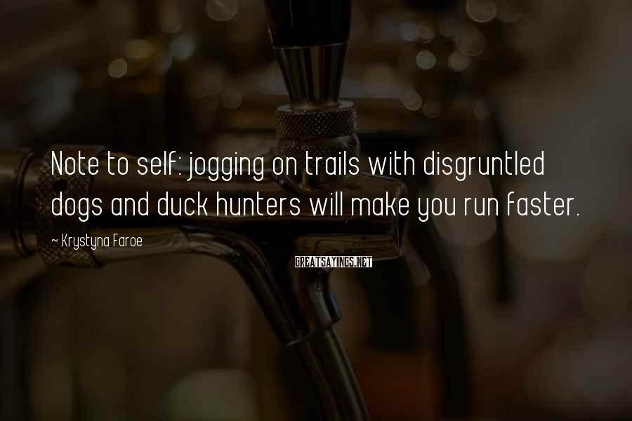 Krystyna Faroe Sayings: Note to self: jogging on trails with disgruntled dogs and duck hunters will make you