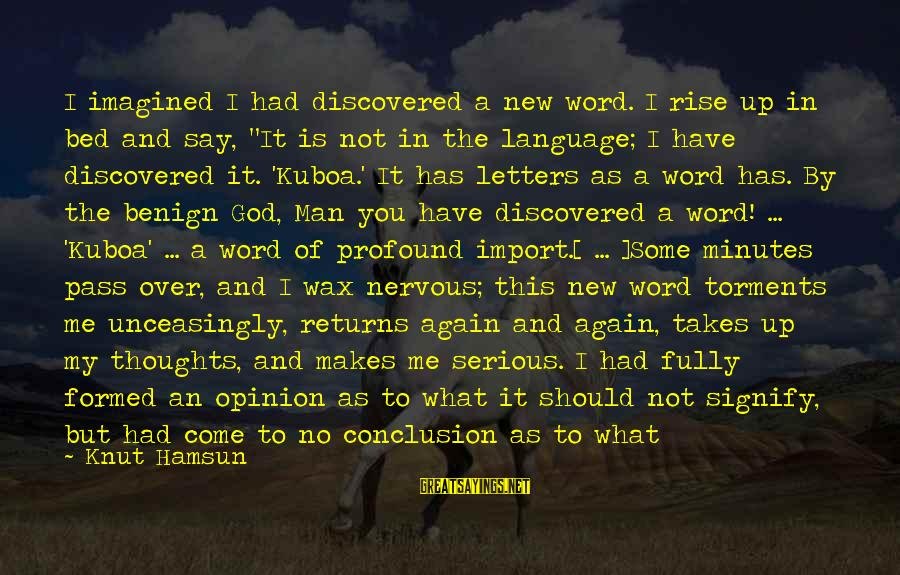 Kuboa Sayings By Knut Hamsun: I imagined I had discovered a new word. I rise up in bed and say,