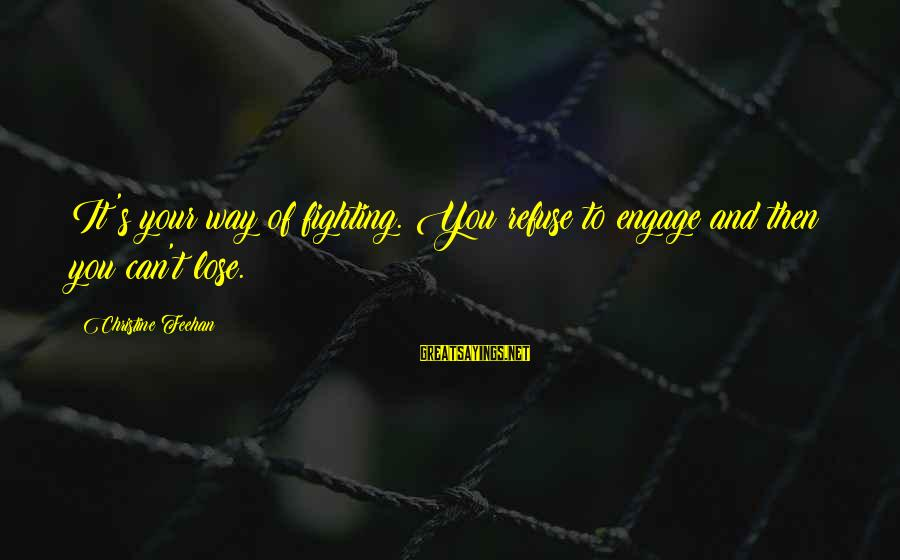 Kule Russe Sayings By Christine Feehan: It's your way of fighting. You refuse to engage and then you can't lose.
