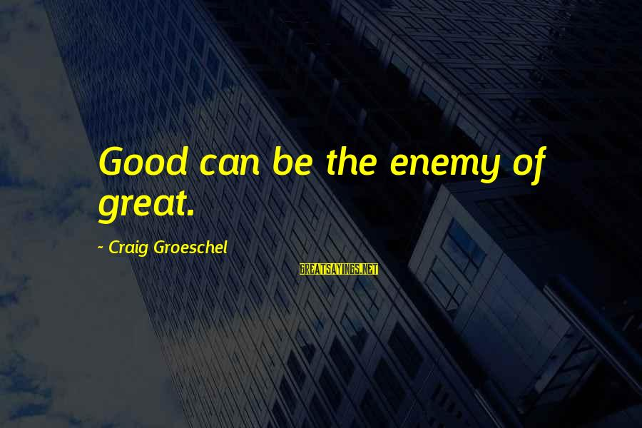 Kulturkampf Sayings By Craig Groeschel: Good can be the enemy of great.