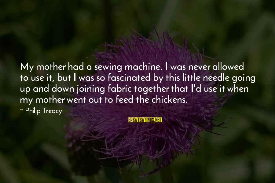 Kulturkampf Sayings By Philip Treacy: My mother had a sewing machine. I was never allowed to use it, but I
