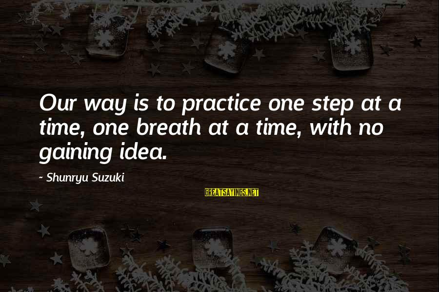 Kumusta Ka Sayings By Shunryu Suzuki: Our way is to practice one step at a time, one breath at a time,