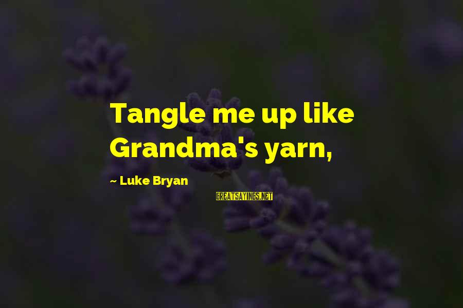 Kung Ayaw Mo Di Wag Sayings By Luke Bryan: Tangle me up like Grandma's yarn,